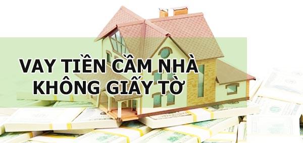 vay-tien-cam-nha-khong-giay-to-van-co-tien
