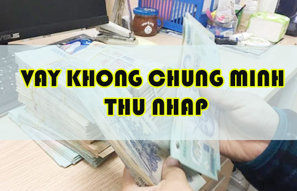 noi-cho-vay-khong-can-chung-minh-thu-nhap