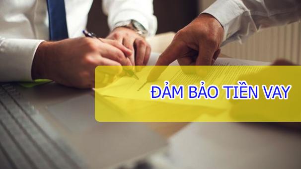 co-nhieu-hinh-thuc-dam-bao-tien-vay-hien-nay
